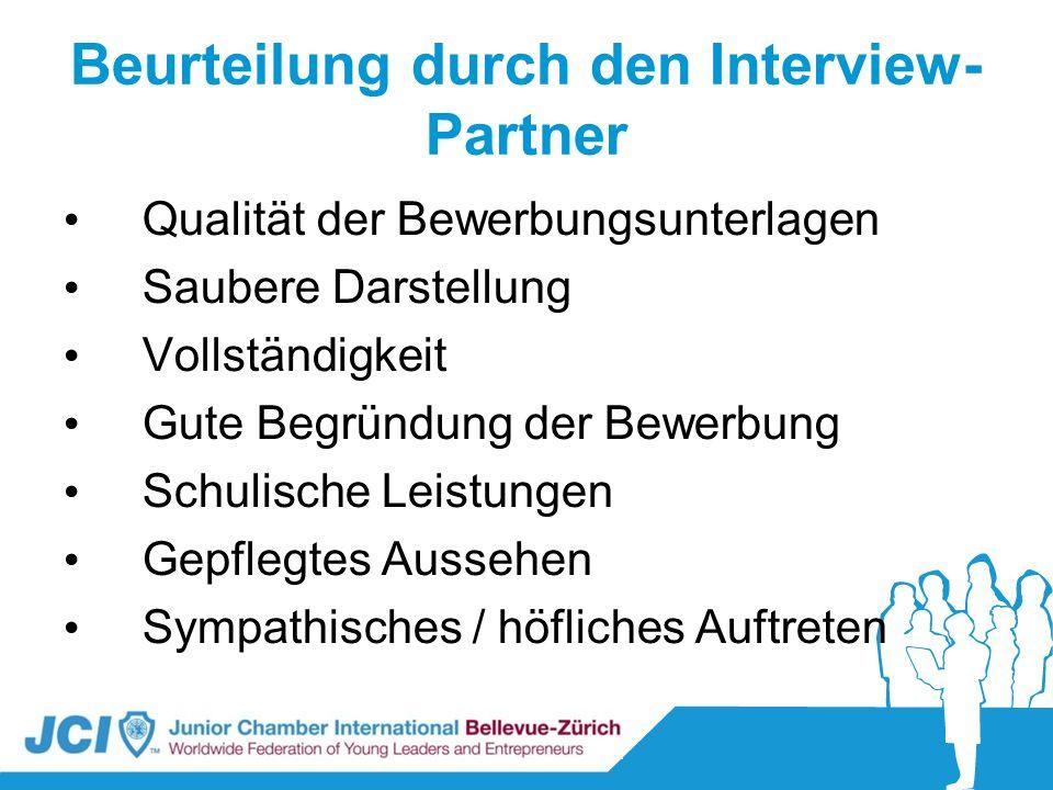 Beurteilung durch den Interview- Partner Qualität der Bewerbungsunterlagen Saubere Darstellung Vollständigkeit Gute Begründung der Bewerbung Schulisch