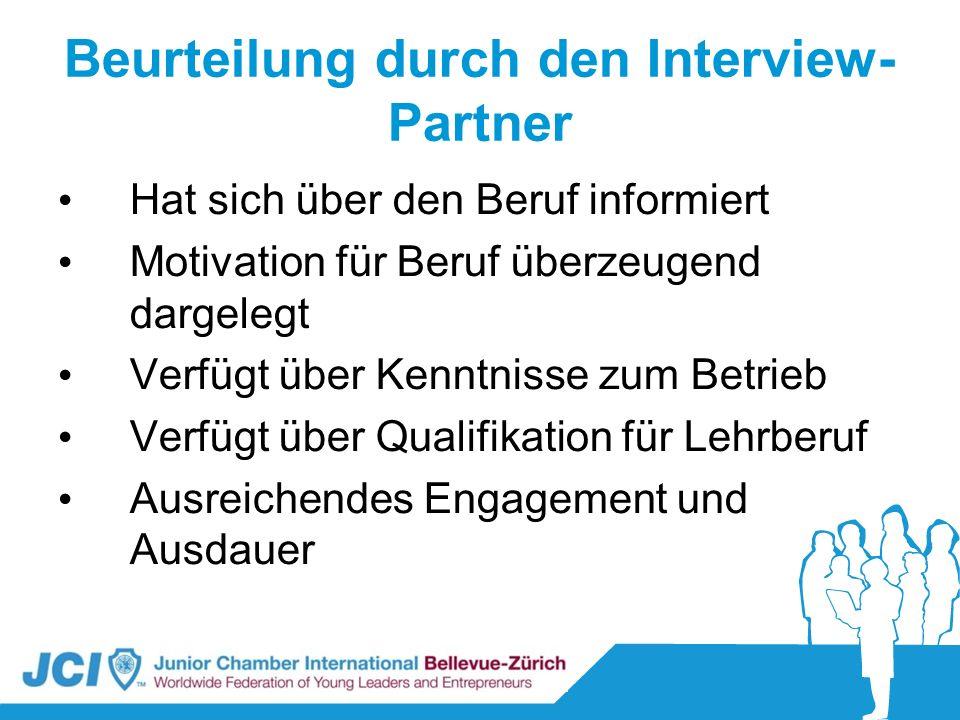 Beurteilung durch den Interview- Partner Hat sich über den Beruf informiert Motivation für Beruf überzeugend dargelegt Verfügt über Kenntnisse zum Bet