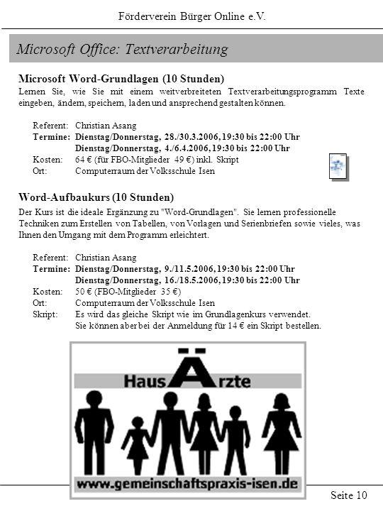 Förderverein Bürger Online e.V. Seite 10 Microsoft Office: Textverarbeitung Microsoft Word-Grundlagen (10 Stunden) Lernen Sie, wie Sie mit einem weitv