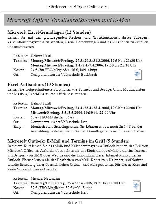 Förderverein Bürger Online e.V. Seite 11 Microsoft Office: Tabellenkalkulation und E-Mail Microsoft Excel-Grundlagen (12 Stunden) Lernen Sie mit den g