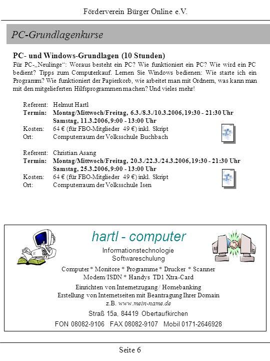 Förderverein Bürger Online e.V. Seite 6 PC-Grundlagenkurse PC- und Windows-Grundlagen (10 Stunden) Für PC-Neulinge: Woraus besteht ein PC? Wie funktio