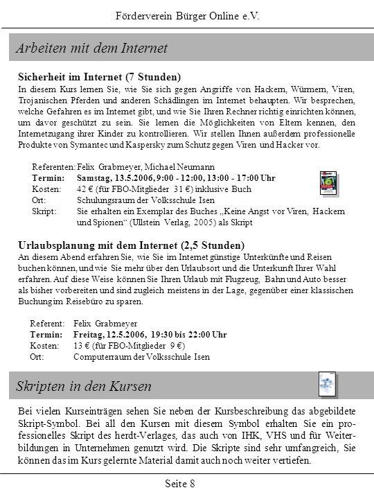 Förderverein Bürger Online e.V. Seite 8 Arbeiten mit dem Internet Sicherheit im Internet (7 Stunden) In diesem Kurs lernen Sie, wie Sie sich gegen Ang