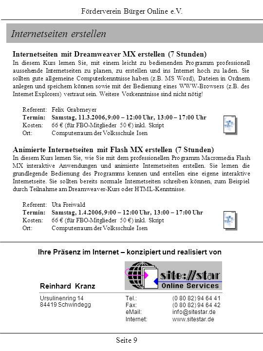 Förderverein Bürger Online e.V. Seite 9 Internetseiten erstellen Internetseiten mit Dreamweaver MX erstellen (7 Stunden) In diesem Kurs lernen Sie, mi
