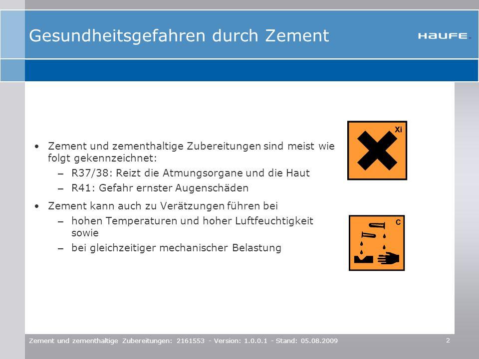 2 Zement und zementhaltige Zubereitungen: 2161553 - Version: 1.0.0.1 - Stand: 05.08.2009 Gesundheitsgefahren durch Zement Zement und zementhaltige Zub