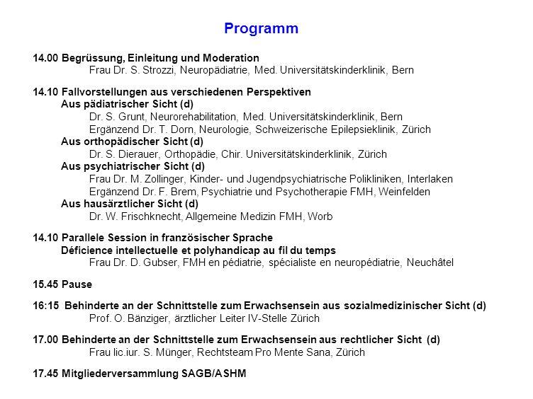 Programm 14.00 Begrüssung, Einleitung und Moderation Frau Dr. S. Strozzi, Neuropädiatrie, Med. Universitätskinderklinik, Bern 14.10 Fallvorstellungen