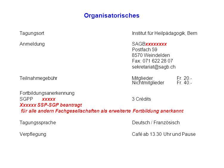 Organisatorisches TagungsortInstitut für Heilpädagogik, Bern AnmeldungSAGBx x xxx x xx Postfach 59 8570 Weindelden Fax: 071 622 28 07 sekretariat@sagb