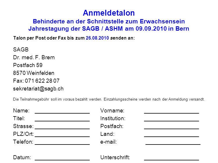 Anmeldetalon Behinderte an der Schnittstelle zum Erwachsensein Jahrestagung der SAGB / ASHM am 09.09.2010 in Bern Talon per Post oder Fax bis zum 26.0