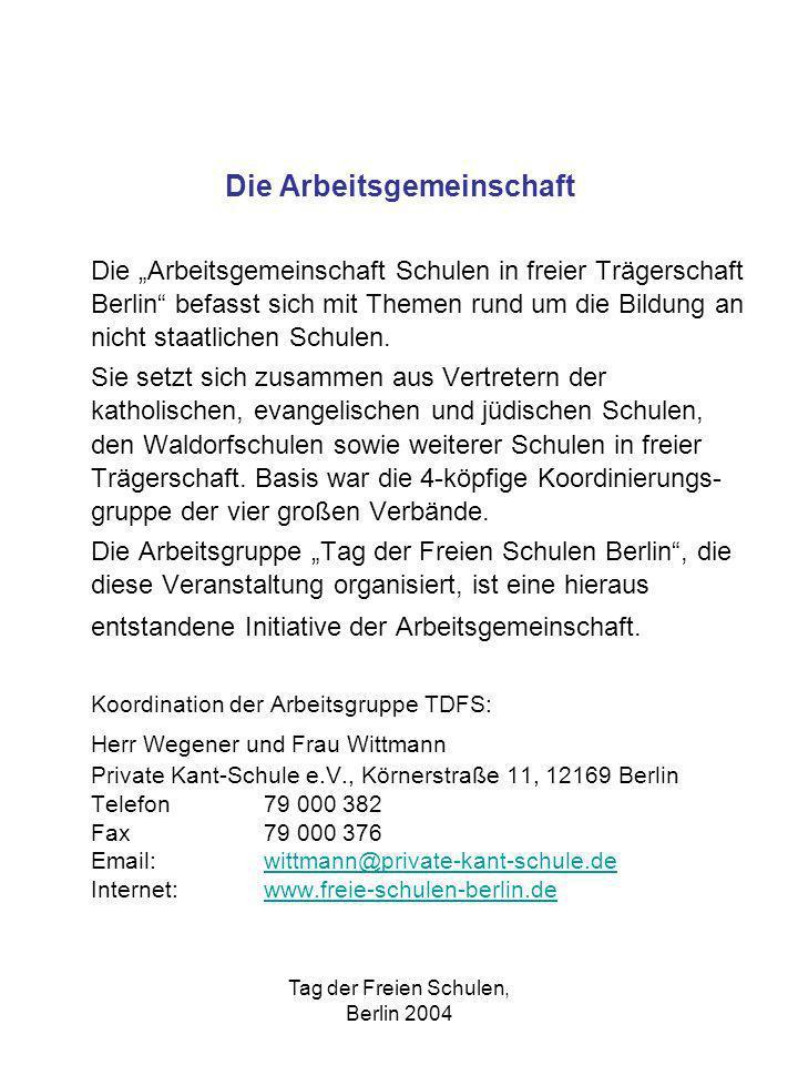 Tag der Freien Schulen, Berlin 2004 Die Arbeitsgemeinschaft Schulen in freier Trägerschaft Berlin befasst sich mit Themen rund um die Bildung an nicht staatlichen Schulen.