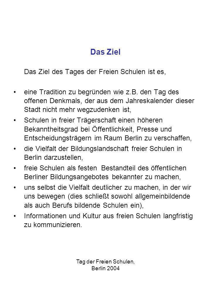 Tag der Freien Schulen, Berlin 2004 Das Ziel Das Ziel des Tages der Freien Schulen ist es, eine Tradition zu begründen wie z.B. den Tag des offenen De