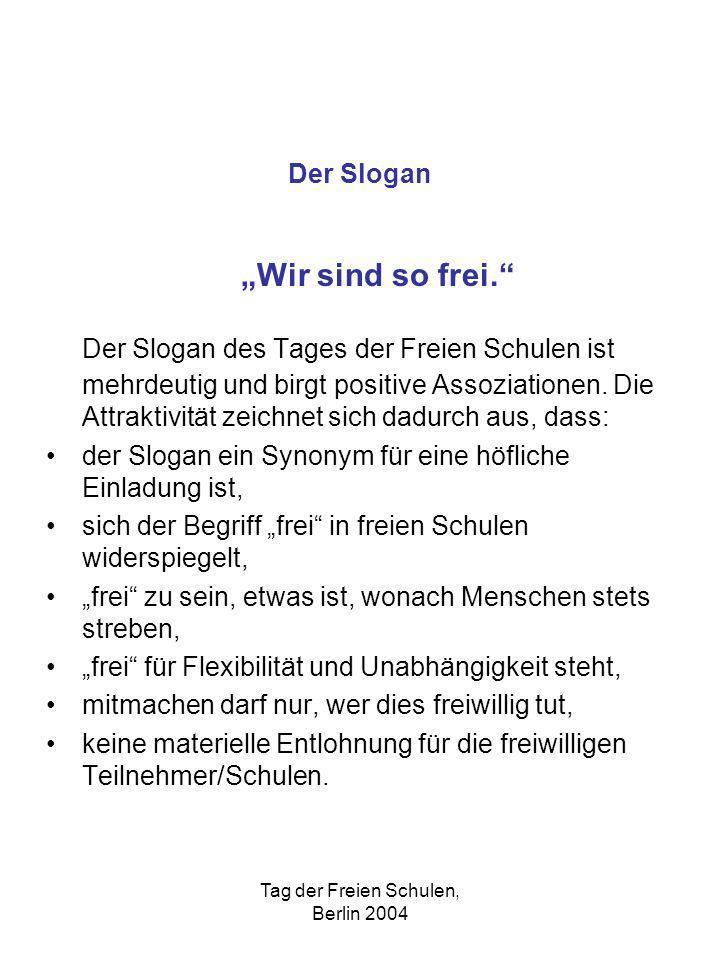 Tag der Freien Schulen, Berlin 2004 Der Slogan Wir sind so frei. Der Slogan des Tages der Freien Schulen ist mehrdeutig und birgt positive Assoziation