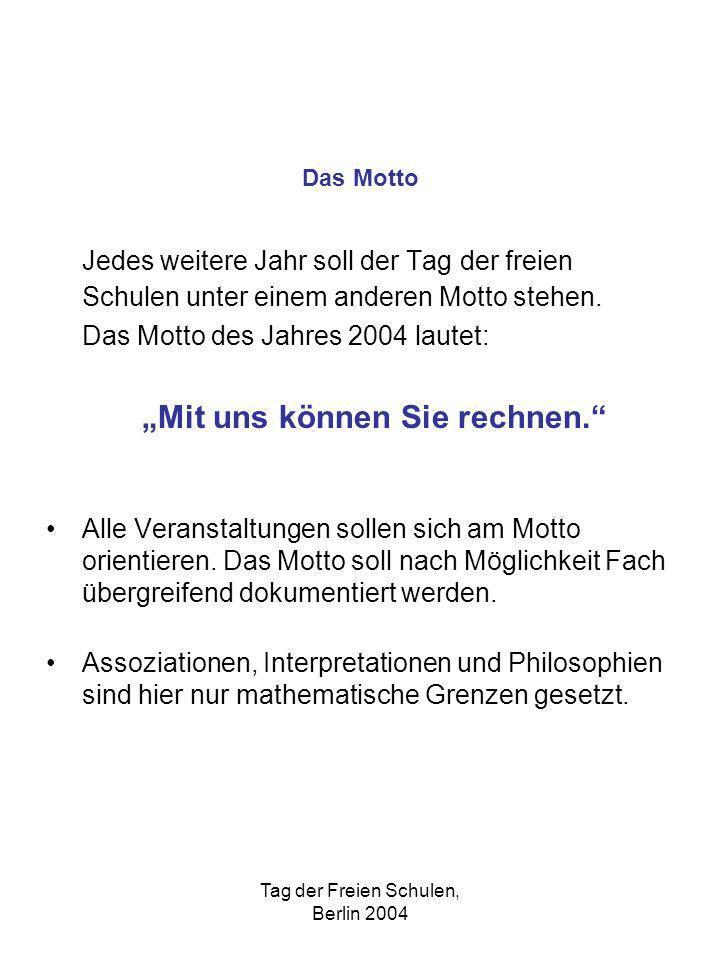 Tag der Freien Schulen, Berlin 2004 Jedes weitere Jahr soll der Tag der freien Schulen unter einem anderen Motto stehen. Das Motto des Jahres 2004 lau