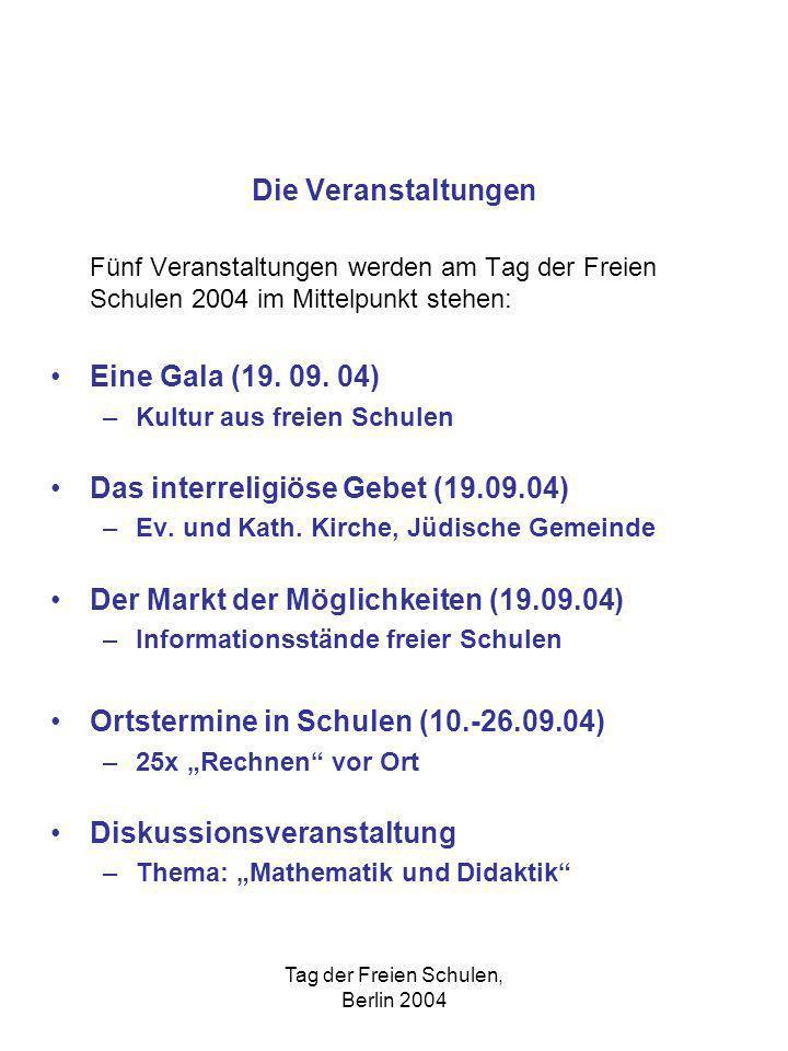 Tag der Freien Schulen, Berlin 2004 Die Veranstaltungen Fünf Veranstaltungen werden am Tag der Freien Schulen 2004 im Mittelpunkt stehen: Eine Gala (19.