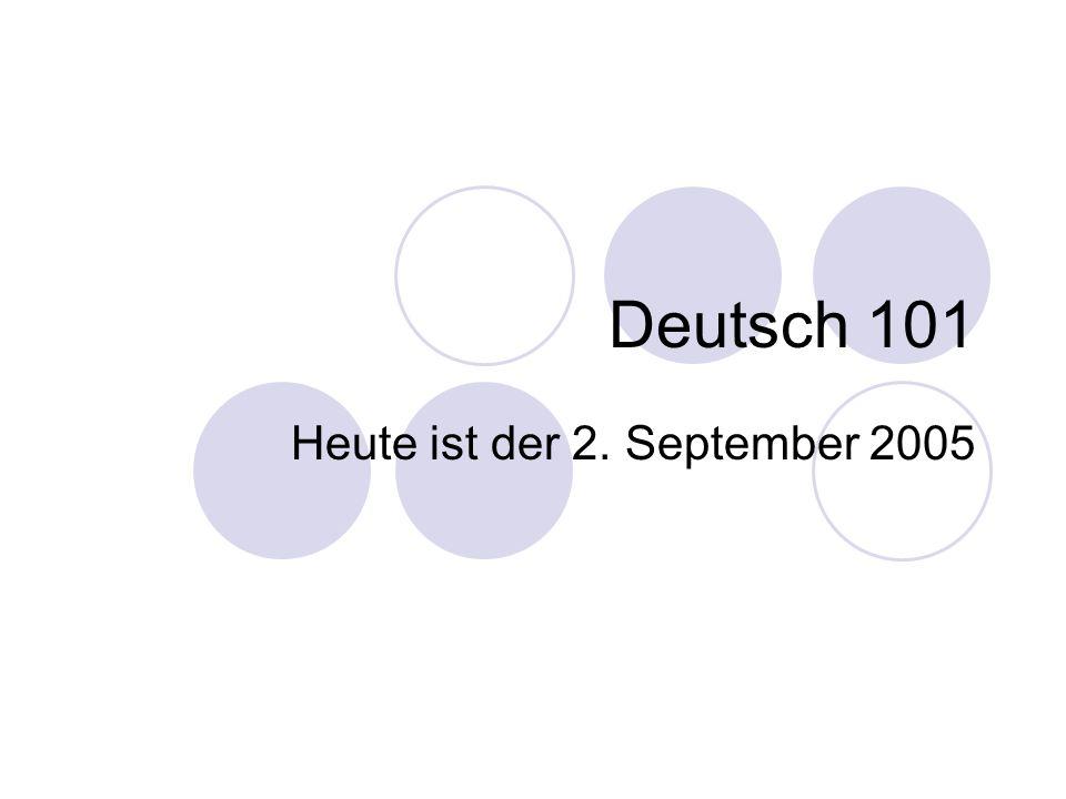 Deutsch 101 Heute ist der 2. September 2005