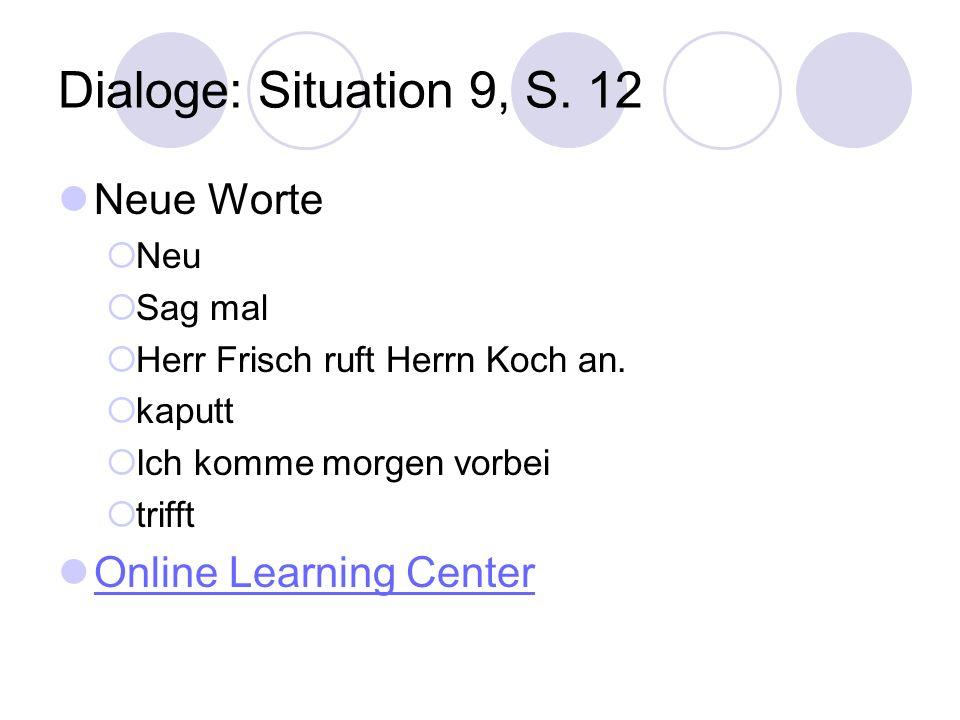 Dialoge: Situation 9, S. 12 Neue Worte Neu Sag mal Herr Frisch ruft Herrn Koch an. kaputt Ich komme morgen vorbei trifft Online Learning Center
