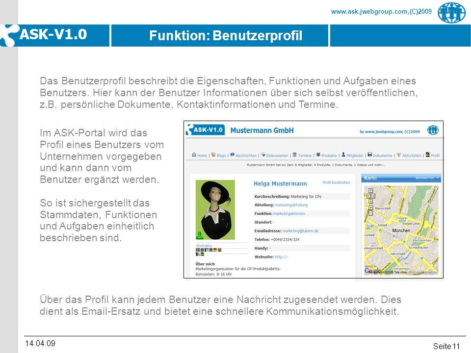 Seite www.ask.jwebgroup.com,(C)2009 ASK-V1.0 14.04.09 11 Das Benutzerprofil beschreibt die Eigenschaften, Funktionen und Aufgaben eines Benutzers. Hie