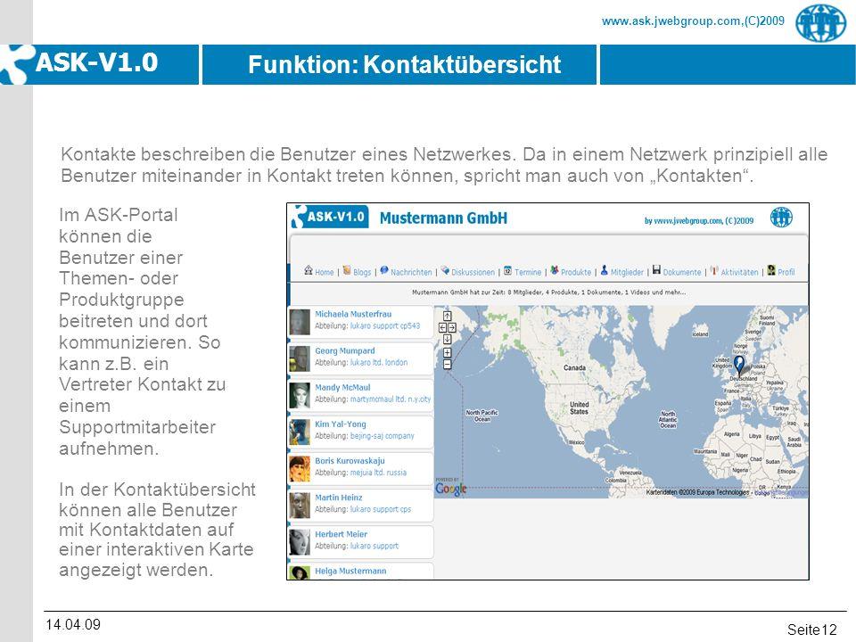 Seite www.ask.jwebgroup.com,(C)2009 ASK-V1.0 14.04.09 12 In der Kontaktübersicht können alle Benutzer mit Kontaktdaten auf einer interaktiven Karte an