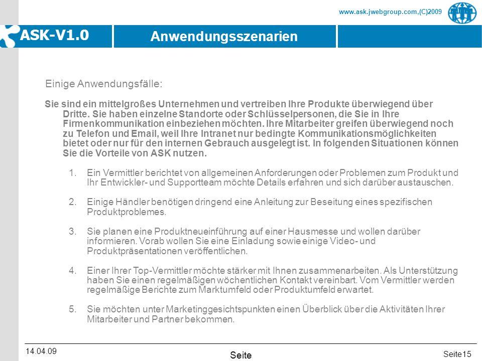 Seite www.ask.jwebgroup.com,(C)2009 ASK-V1.0 14.04.09 Seite 15 Einige Anwendungsfälle: Sie sind ein mittelgroßes Unternehmen und vertreiben Ihre Produ
