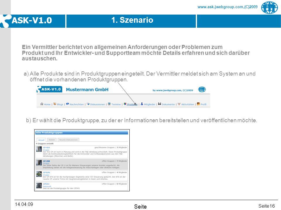 Seite www.ask.jwebgroup.com,(C)2009 ASK-V1.0 14.04.09 Seite 16 1. Szenario Ein Vermittler berichtet von allgemeinen Anforderungen oder Problemen zum P