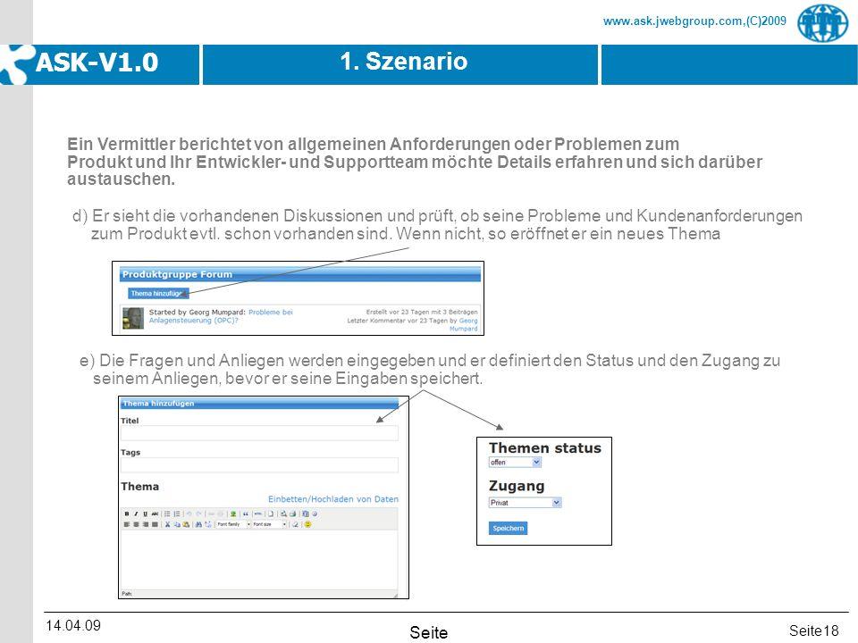 Seite www.ask.jwebgroup.com,(C)2009 ASK-V1.0 14.04.09 Seite 18 1. Szenario d) Er sieht die vorhandenen Diskussionen und prüft, ob seine Probleme und K