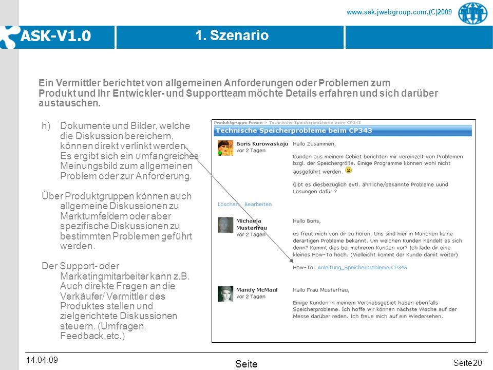 Seite www.ask.jwebgroup.com,(C)2009 ASK-V1.0 14.04.09 Seite 20 1. Szenario h)Dokumente und Bilder, welche die Diskussion bereichern, können direkt ver