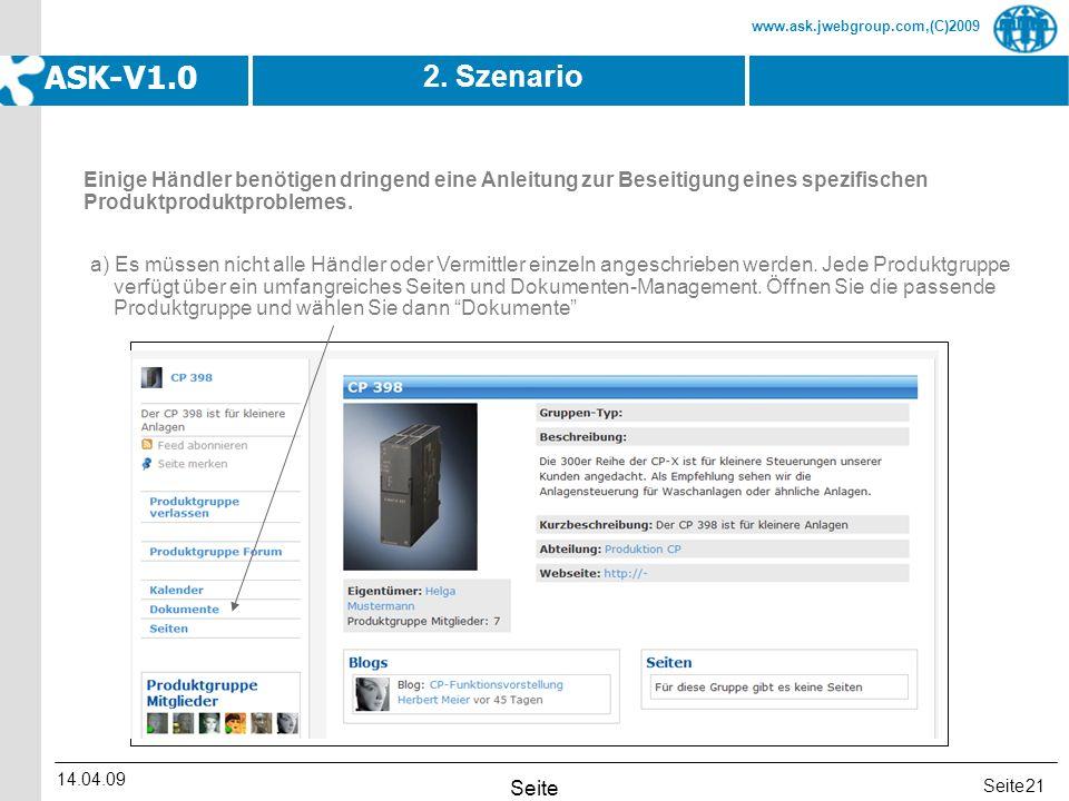 Seite www.ask.jwebgroup.com,(C)2009 ASK-V1.0 14.04.09 Seite 21 2. Szenario a) Es müssen nicht alle Händler oder Vermittler einzeln angeschrieben werde