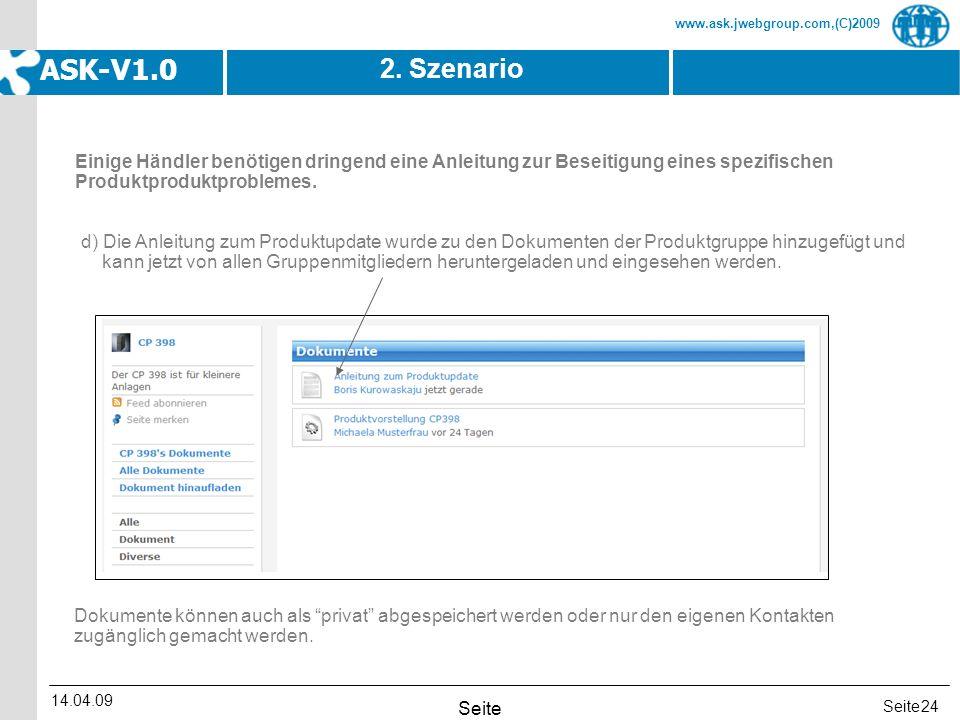 Seite www.ask.jwebgroup.com,(C)2009 ASK-V1.0 14.04.09 Seite 24 2. Szenario d) Die Anleitung zum Produktupdate wurde zu den Dokumenten der Produktgrupp