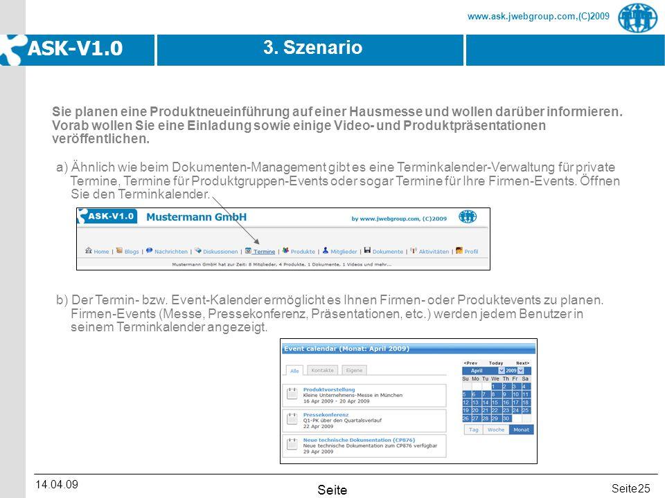 Seite www.ask.jwebgroup.com,(C)2009 ASK-V1.0 14.04.09 Seite 25 3. Szenario a) Ähnlich wie beim Dokumenten-Management gibt es eine Terminkalender-Verwa