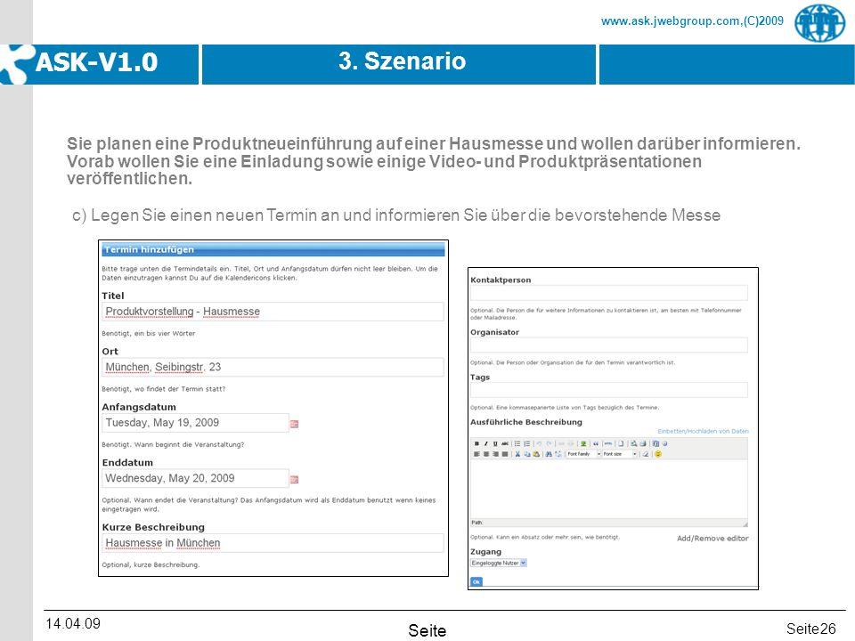 Seite www.ask.jwebgroup.com,(C)2009 ASK-V1.0 14.04.09 Seite 26 3. Szenario c) Legen Sie einen neuen Termin an und informieren Sie über die bevorstehen