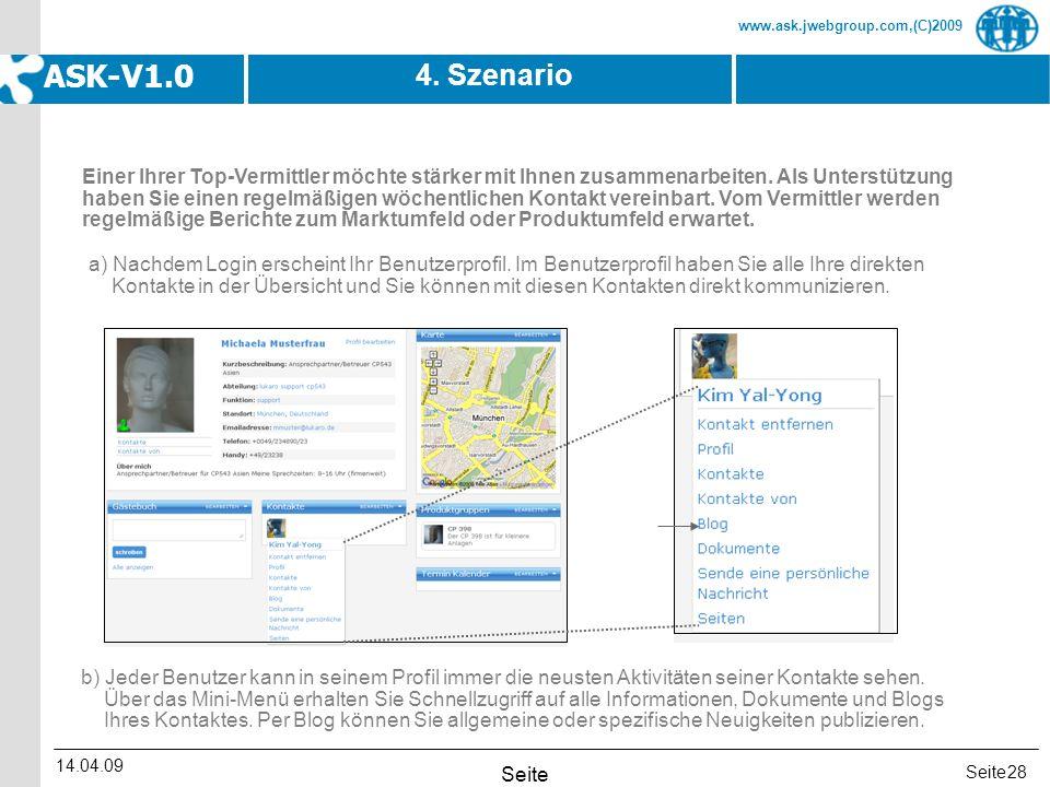 Seite www.ask.jwebgroup.com,(C)2009 ASK-V1.0 14.04.09 Seite 28 4. Szenario a) Nachdem Login erscheint Ihr Benutzerprofil. Im Benutzerprofil haben Sie
