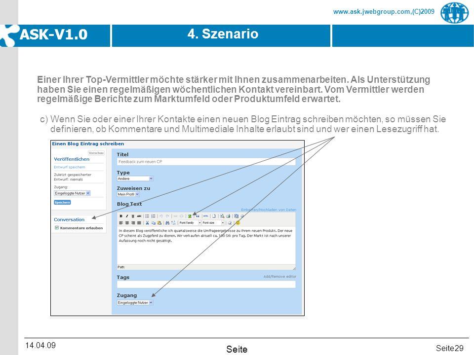 Seite www.ask.jwebgroup.com,(C)2009 ASK-V1.0 14.04.09 Seite 29 4. Szenario c) Wenn Sie oder einer Ihrer Kontakte einen neuen Blog Eintrag schreiben mö
