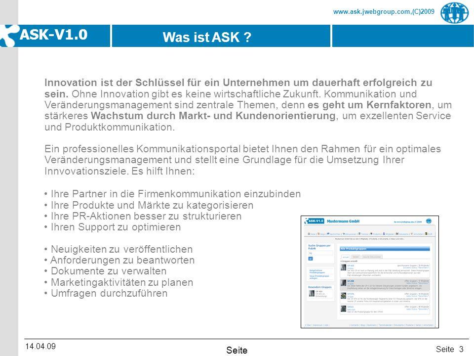 Seite www.ask.jwebgroup.com,(C)2009 ASK-V1.0 14.04.09 Seite 3 Innovation ist der Schlüssel für ein Unternehmen um dauerhaft erfolgreich zu sein. Ohne