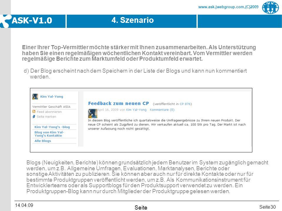 Seite www.ask.jwebgroup.com,(C)2009 ASK-V1.0 14.04.09 Seite 30 4. Szenario d) Der Blog erscheint nach dem Speichern in der Liste der Blogs und kann nu