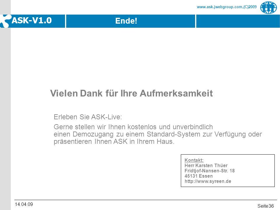 Seite www.ask.jwebgroup.com,(C)2009 ASK-V1.0 14.04.09 36 Ende! Vielen Dank für Ihre Aufmerksamkeit Kontakt: Herr Karsten Thüer Fridtjof-Nansen-Str. 18