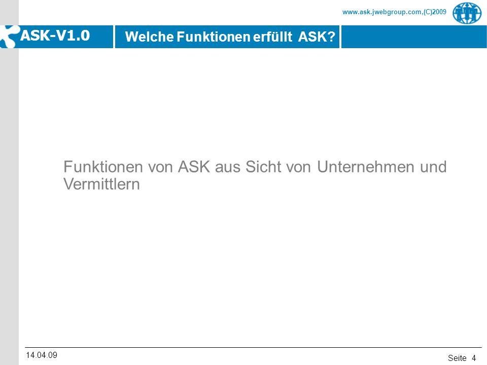 Seite www.ask.jwebgroup.com,(C)2009 ASK-V1.0 14.04.09 4 Funktionen von ASK aus Sicht von Unternehmen und Vermittlern Welche Funktionen erfüllt ASK?