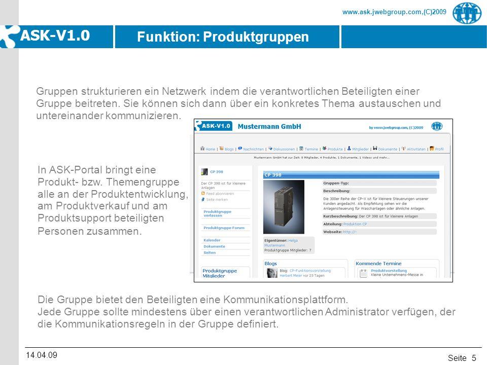 Seite www.ask.jwebgroup.com,(C)2009 ASK-V1.0 14.04.09 5 Funktion: Produktgruppen Gruppen strukturieren ein Netzwerk indem die verantwortlichen Beteili