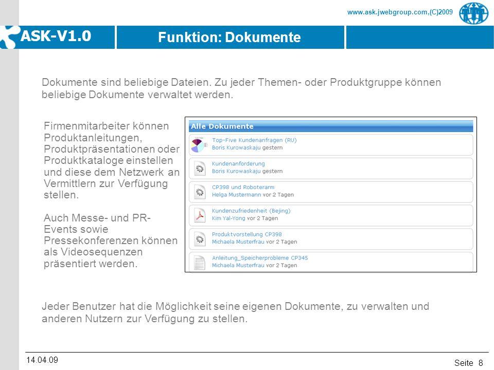 Seite www.ask.jwebgroup.com,(C)2009 ASK-V1.0 14.04.09 8 Dokumente sind beliebige Dateien. Zu jeder Themen- oder Produktgruppe können beliebige Dokumen