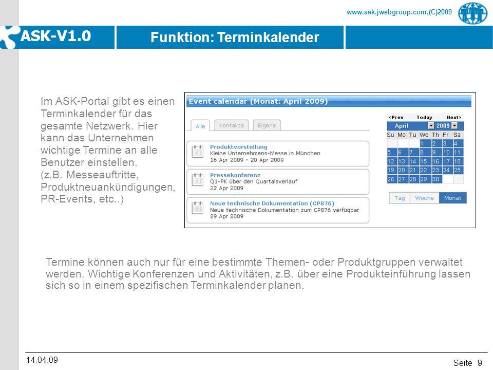 Seite www.ask.jwebgroup.com,(C)2009 ASK-V1.0 14.04.09 9 Im ASK-Portal gibt es einen Terminkalender für das gesamte Netzwerk. Hier kann das Unternehmen