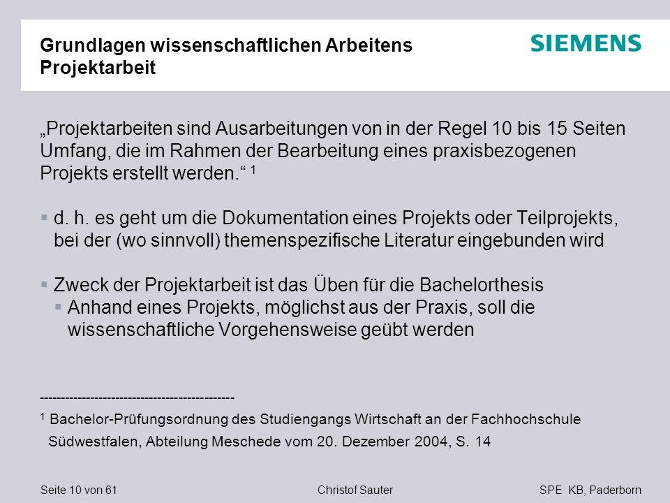 Seite 10 von 61SPE KB, PaderbornChristof Sauter Grundlagen wissenschaftlichen Arbeitens Projektarbeit Projektarbeiten sind Ausarbeitungen von in der R