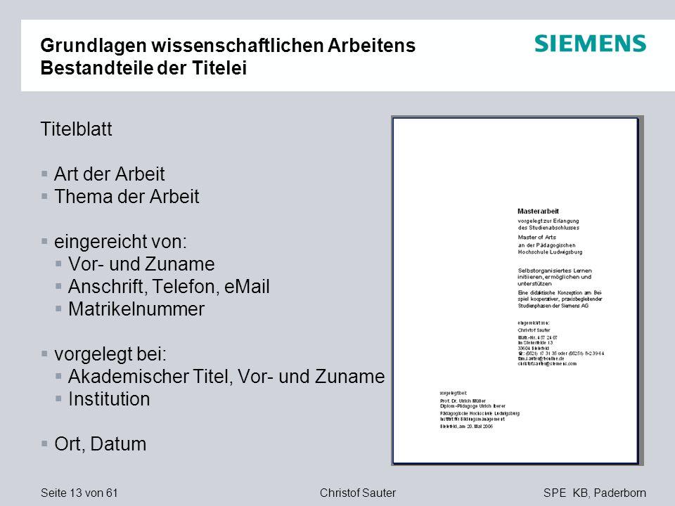 Seite 13 von 61SPE KB, PaderbornChristof Sauter Grundlagen wissenschaftlichen Arbeitens Bestandteile der Titelei Titelblatt Art der Arbeit Thema der A