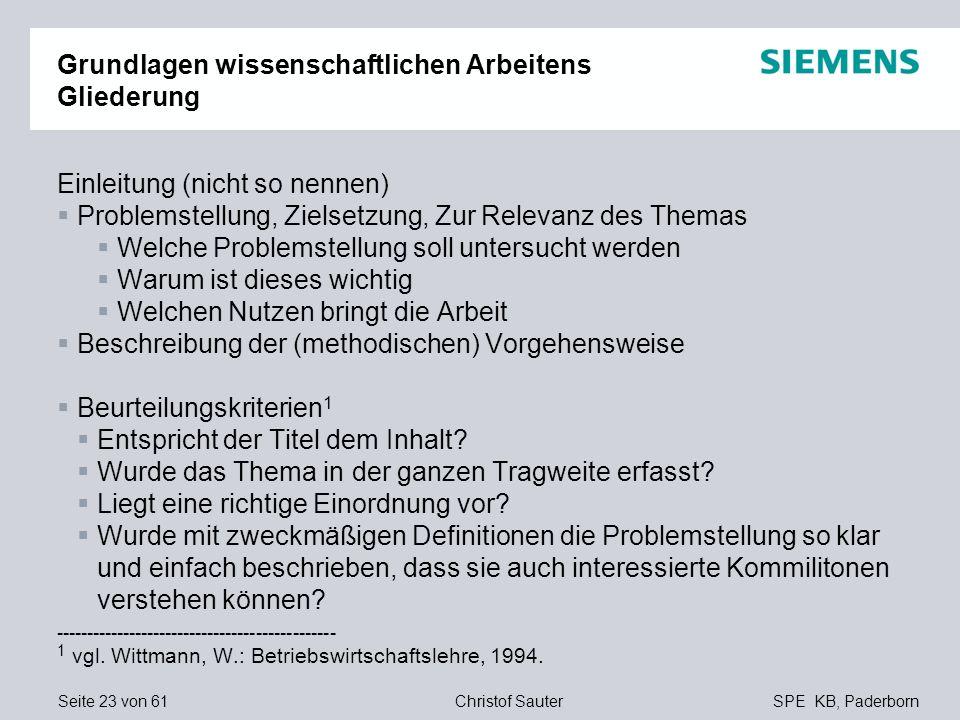Seite 23 von 61SPE KB, PaderbornChristof Sauter Grundlagen wissenschaftlichen Arbeitens Gliederung Einleitung (nicht so nennen) Problemstellung, Ziels