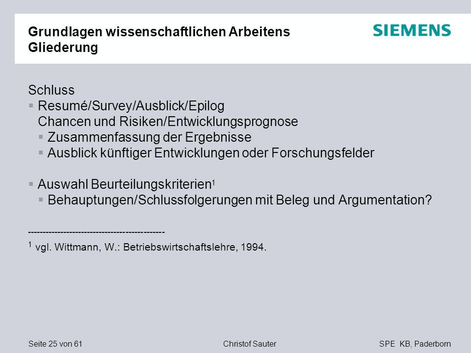 Seite 25 von 61SPE KB, PaderbornChristof Sauter Grundlagen wissenschaftlichen Arbeitens Gliederung Schluss Resumé/Survey/Ausblick/Epilog Chancen und R