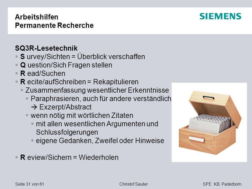 Seite 31 von 61SPE KB, PaderbornChristof Sauter Arbeitshilfen Permanente Recherche SQ3R-Lesetechnik S urvey/Sichten = Überblick verschaffen Q uestion/