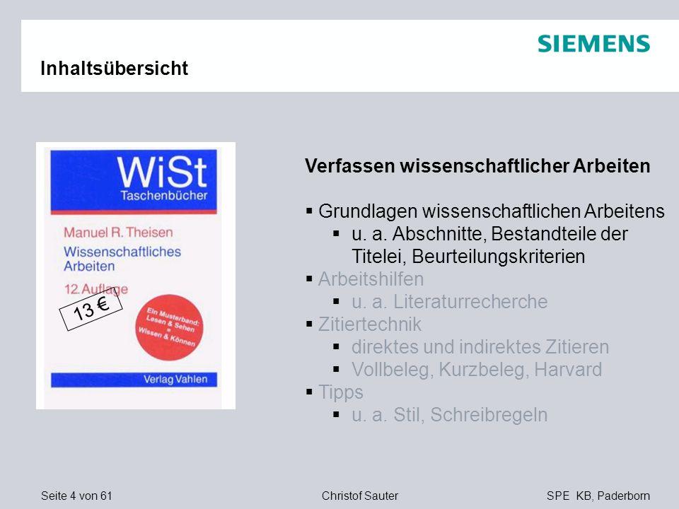 Seite 4 von 61SPE KB, PaderbornChristof Sauter Inhaltsübersicht Verfassen wissenschaftlicher Arbeiten Grundlagen wissenschaftlichen Arbeitens u. a. Ab