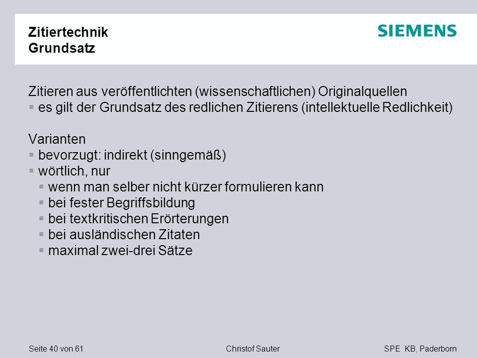 Seite 40 von 61SPE KB, PaderbornChristof Sauter Zitiertechnik Grundsatz Zitieren aus veröffentlichten (wissenschaftlichen) Originalquellen es gilt der