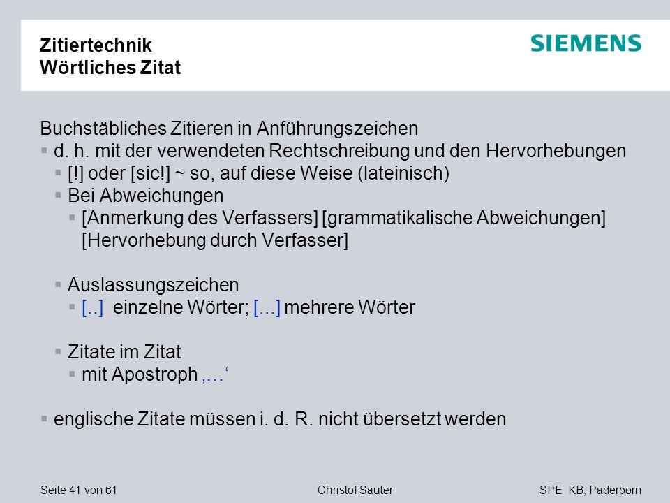 Seite 41 von 61SPE KB, PaderbornChristof Sauter Zitiertechnik Wörtliches Zitat Buchstäbliches Zitieren in Anführungszeichen d. h. mit der verwendeten
