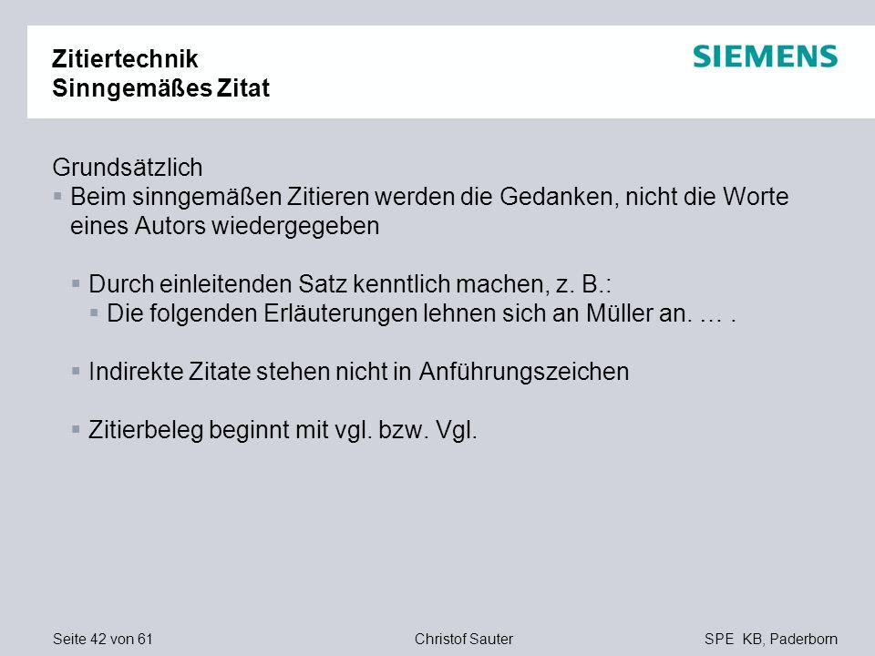 Seite 42 von 61SPE KB, PaderbornChristof Sauter Zitiertechnik Sinngemäßes Zitat Grundsätzlich Beim sinngemäßen Zitieren werden die Gedanken, nicht die