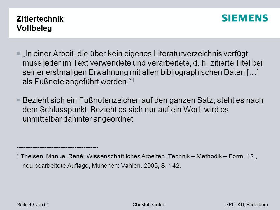 Seite 43 von 61SPE KB, PaderbornChristof Sauter Zitiertechnik Vollbeleg In einer Arbeit, die über kein eigenes Literaturverzeichnis verfügt, muss jede