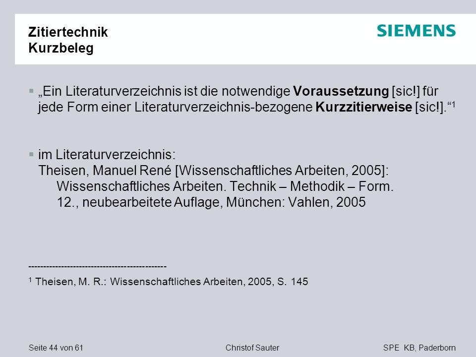 Seite 44 von 61SPE KB, PaderbornChristof Sauter Zitiertechnik Kurzbeleg Ein Literaturverzeichnis ist die notwendige Voraussetzung [sic!] für jede Form