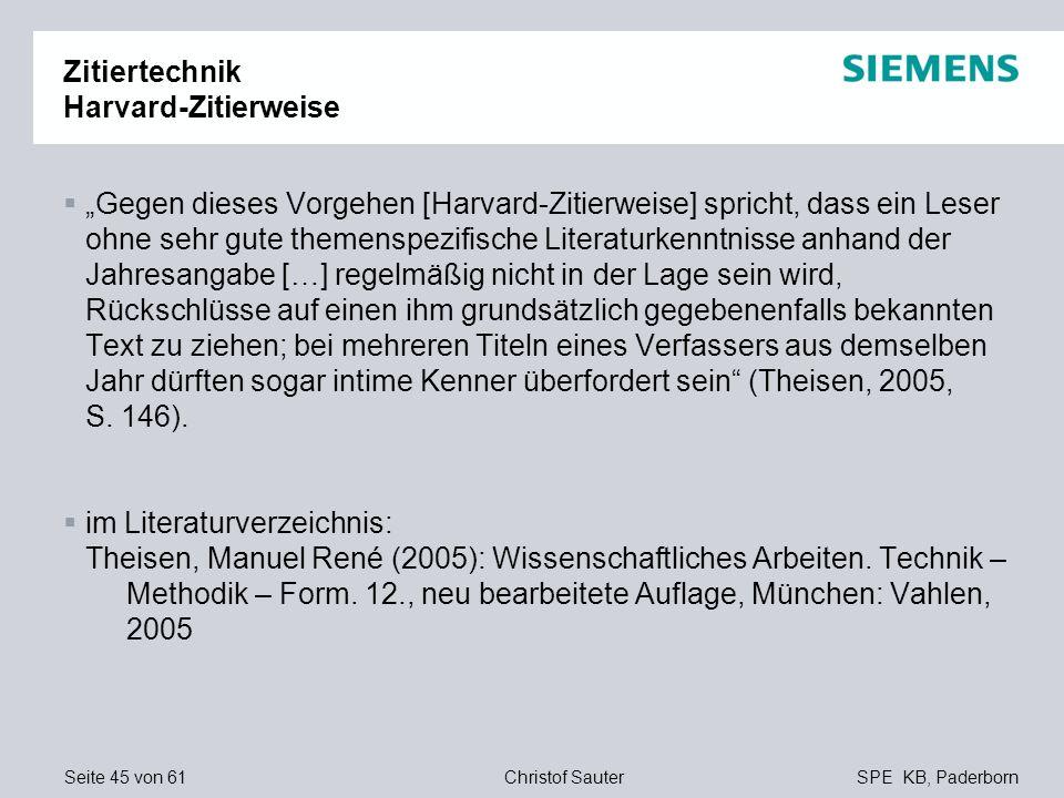 Seite 45 von 61SPE KB, PaderbornChristof Sauter Zitiertechnik Harvard-Zitierweise Gegen dieses Vorgehen [Harvard-Zitierweise] spricht, dass ein Leser