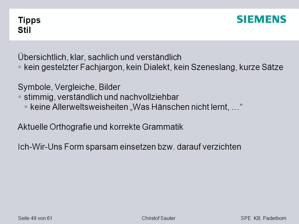 Seite 49 von 61SPE KB, PaderbornChristof Sauter Tipps Stil Übersichtlich, klar, sachlich und verständlich kein gestelzter Fachjargon, kein Dialekt, ke